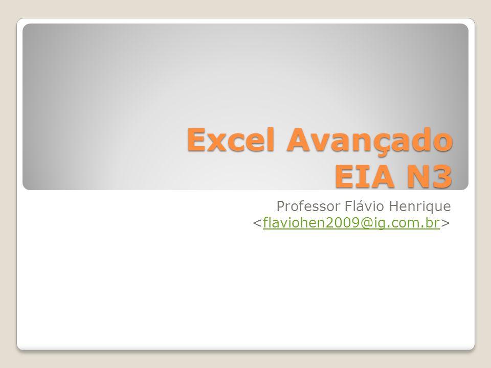 Excel Avançado EIA N3 Professor Flávio Henrique flaviohen2009@ig.com.br