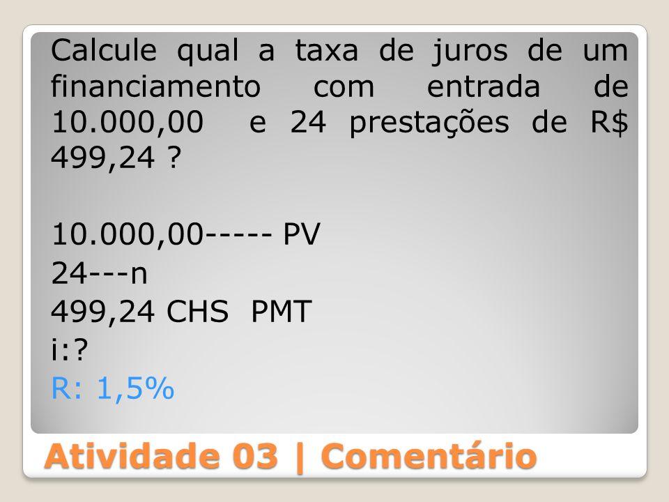 Atividade 03 | Comentário Calcule qual a taxa de juros de um financiamento com entrada de 10.000,00 e 24 prestações de R$ 499,24 ? 10.000,00----- PV 2