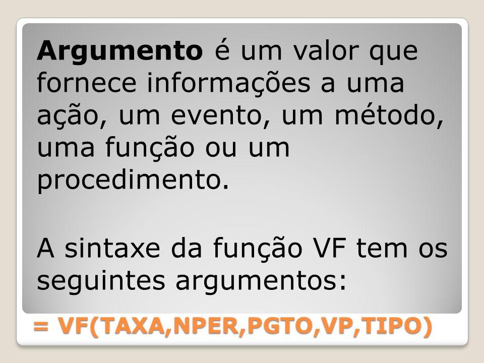 Argumento é um valor que fornece informações a uma ação, um evento, um método, uma função ou um procedimento. A sintaxe da função VF tem os seguintes