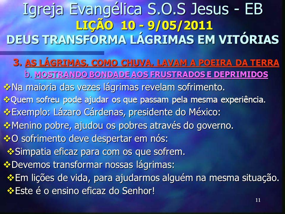 11 Igreja Evangélica S.O.S Jesus - EB LIÇÃO 10 - 9/05/2011 DEUS TRANSFORMA LÁGRIMAS EM VITÓRIAS 3. AS LÁGRIMAS, COMO CHUVA, LAVAM A POEIRA DA TERRA b.