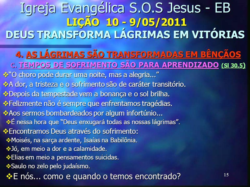 15 Igreja Evangélica S.O.S Jesus - EB LIÇÃO 10 - 9/05/2011 DEUS TRANSFORMA LÁGRIMAS EM VITÓRIAS 4. AS LÁGRIMAS SÃO TRANSFORMADAS EM BÊNÇÃOS c. TEMPOS