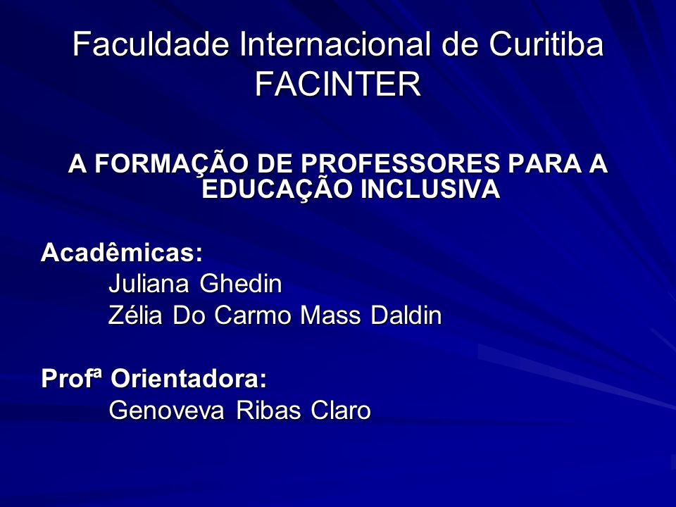 Faculdade Internacional de Curitiba FACINTER A FORMAÇÃO DE PROFESSORES PARA A EDUCAÇÃO INCLUSIVA Acadêmicas: Juliana Ghedin Zélia Do Carmo Mass Daldin Profª Orientadora: Genoveva Ribas Claro