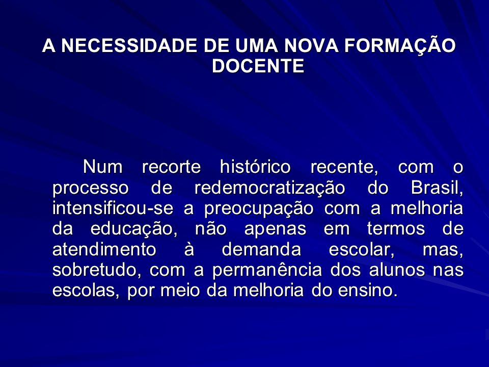 A NECESSIDADE DE UMA NOVA FORMAÇÃO DOCENTE Num recorte histórico recente, com o processo de redemocratização do Brasil, intensificou-se a preocupação