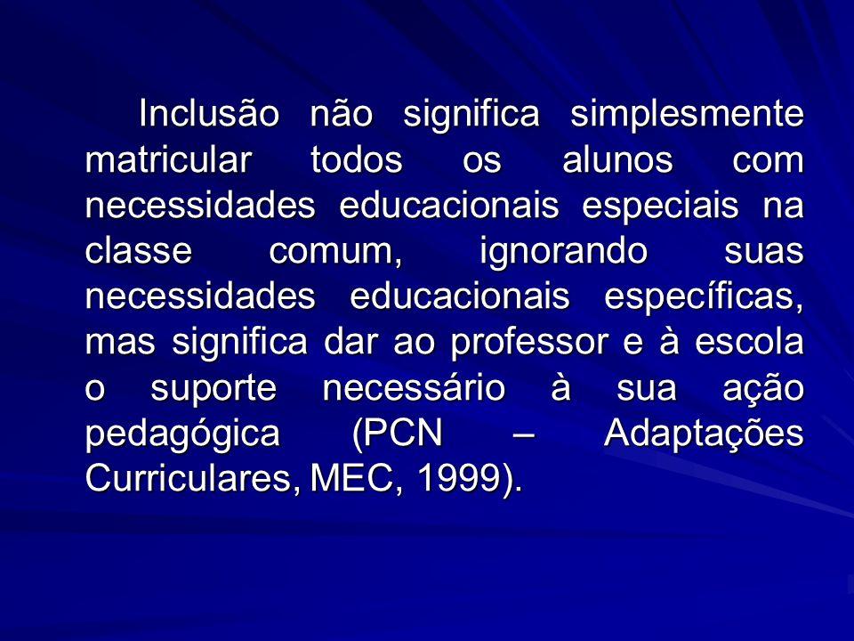 Inclusão não significa simplesmente matricular todos os alunos com necessidades educacionais especiais na classe comum, ignorando suas necessidades ed