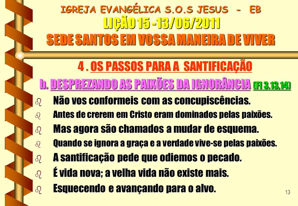 13 IGREJA EVANGÉLICA S.O.S JESUS - EB LIÇÃO 15 -13/06/2011 SEDE SANTOS EM VOSSA MANEIRA DE VIVER 4. OS PASSOS PARA A SANTIFICAÇÃO b. DESPREZANDO AS PA