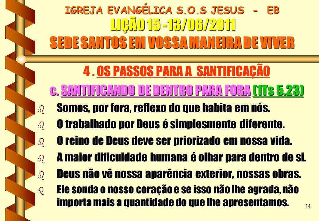 14 IGREJA EVANGÉLICA S.O.S JESUS - EB LIÇÃO 15 -13/06/2011 SEDE SANTOS EM VOSSA MANEIRA DE VIVER 4. OS PASSOS PARA A SANTIFICAÇÃO c. SANTIFICANDO DE D