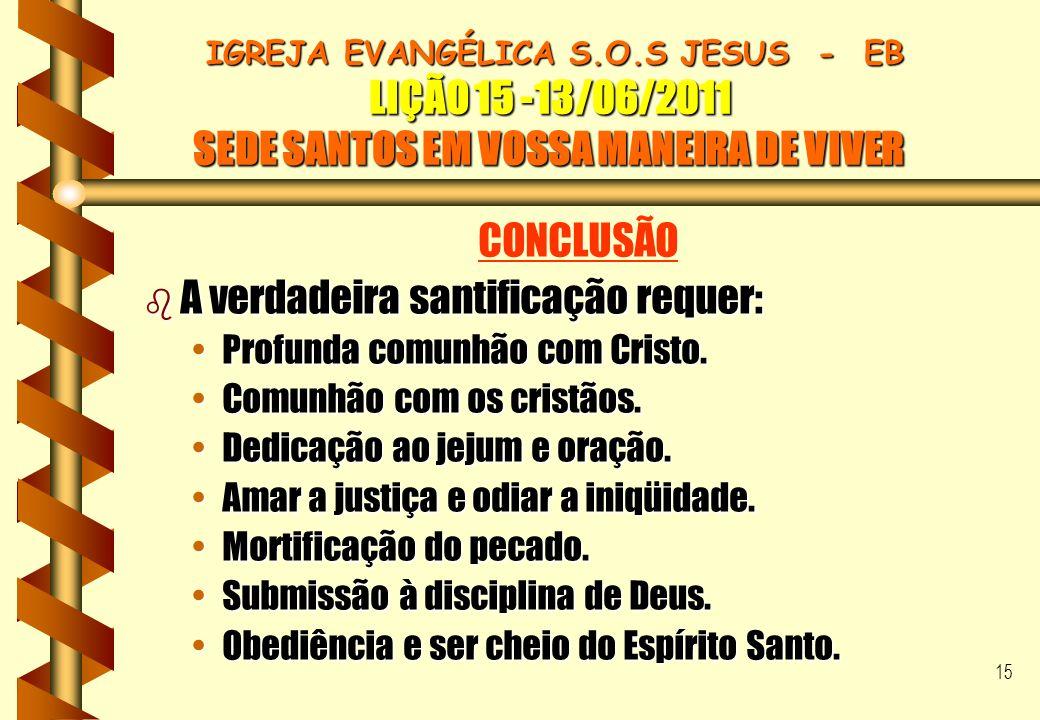 15 IGREJA EVANGÉLICA S.O.S JESUS - EB LIÇÃO 15 -13/06/2011 SEDE SANTOS EM VOSSA MANEIRA DE VIVER IGREJA EVANGÉLICA S.O.S JESUS - EB LIÇÃO 15 -13/06/20