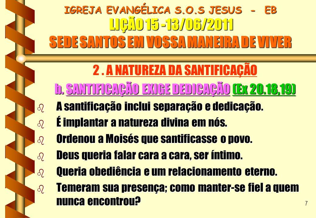 7 IGREJA EVANGÉLICA S.O.S JESUS - EB LIÇÃO 15 -13/06/2011 SEDE SANTOS EM VOSSA MANEIRA DE VIVER 2. A NATUREZA DA SANTIFICAÇÃO b. SANTIFICAÇÃO EXIGE DE