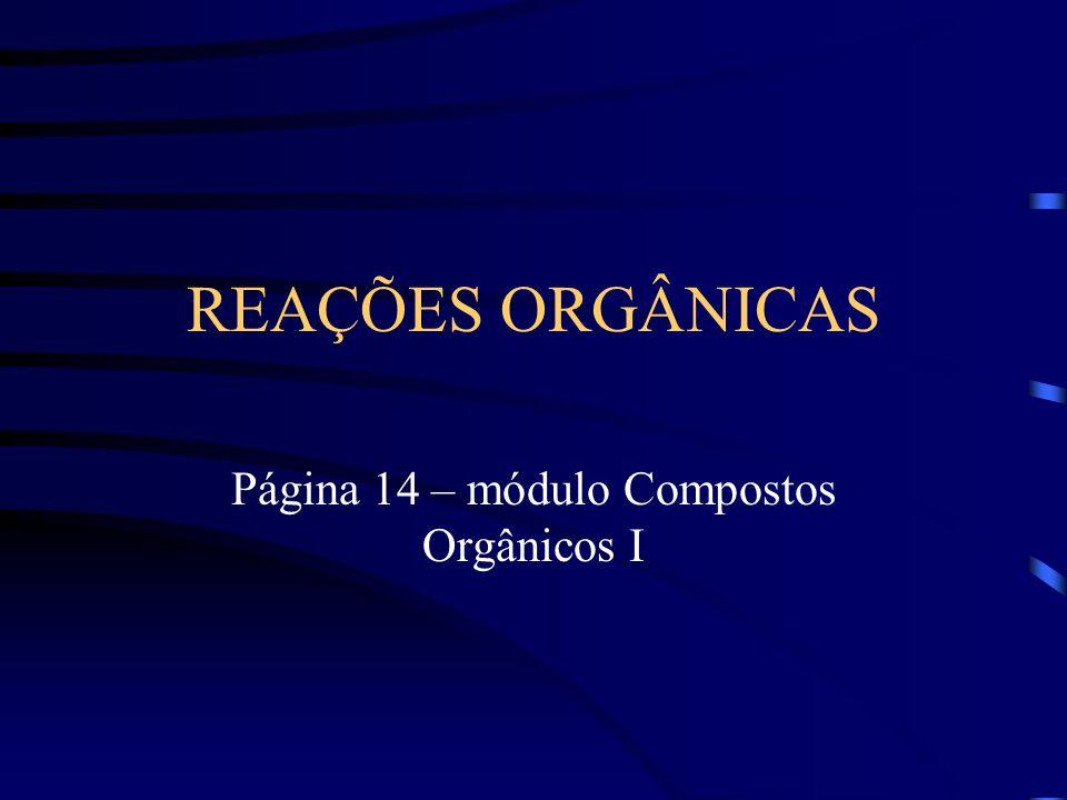 REAÇÕES ORGÂNICAS Página 14 – módulo Compostos Orgânicos I