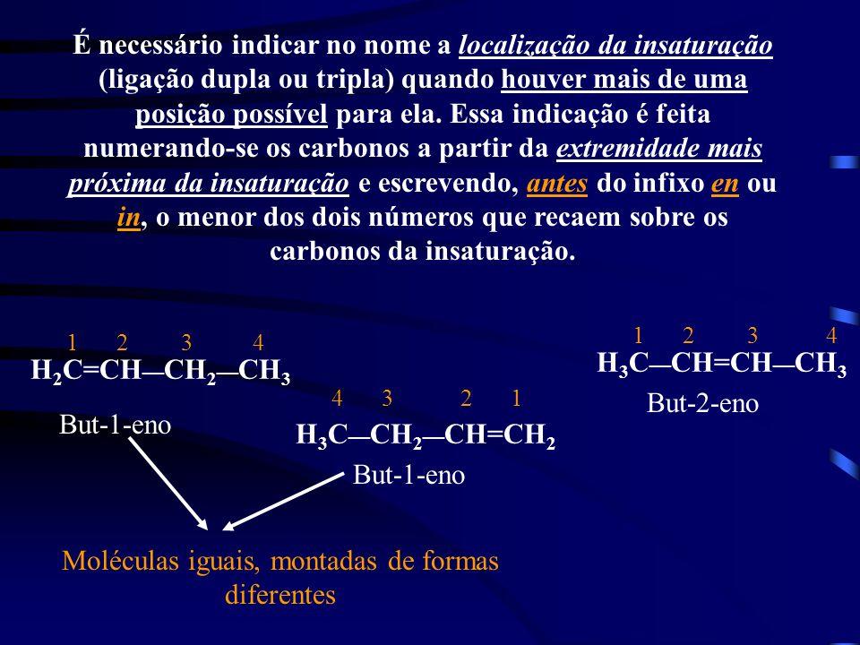 É necessário indicar no nome a localização da insaturação (ligação dupla ou tripla) quando houver mais de uma posição possível para ela. Essa indicaçã