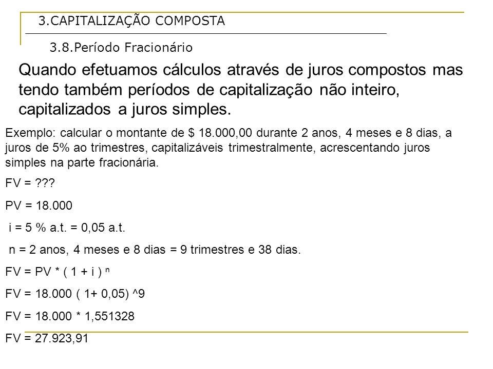 3.CAPITALIZAÇÃO COMPOSTA Quando efetuamos cálculos através de juros compostos mas tendo também períodos de capitalização não inteiro, capitalizados a