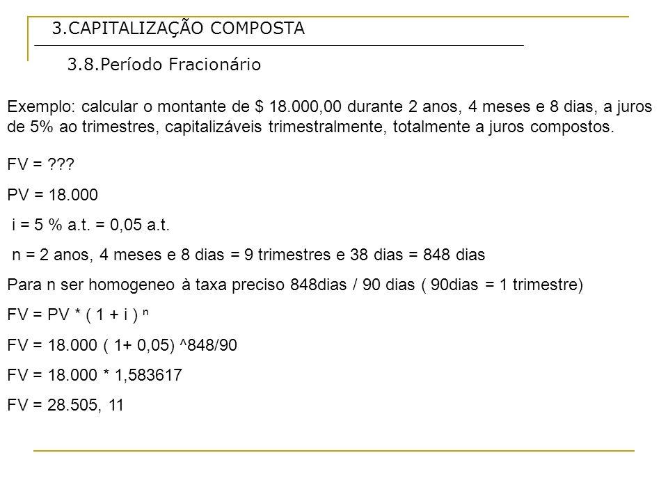 3.CAPITALIZAÇÃO COMPOSTA 3.8.Período Fracionário Exemplo: calcular o montante de $ 18.000,00 durante 2 anos, 4 meses e 8 dias, a juros de 5% ao trimes