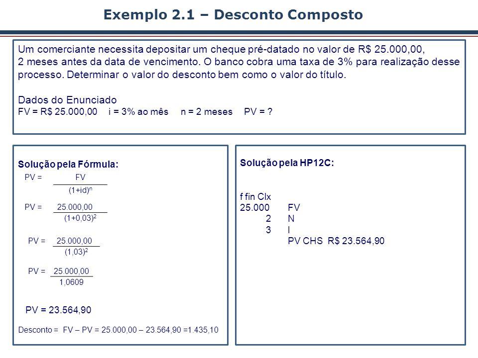 Exercicío 2.2 – Desconto Composto Para quitação do financiamento de um veículo faltam 03 prestações mensais, cada uma no valor de R$1.500,00.