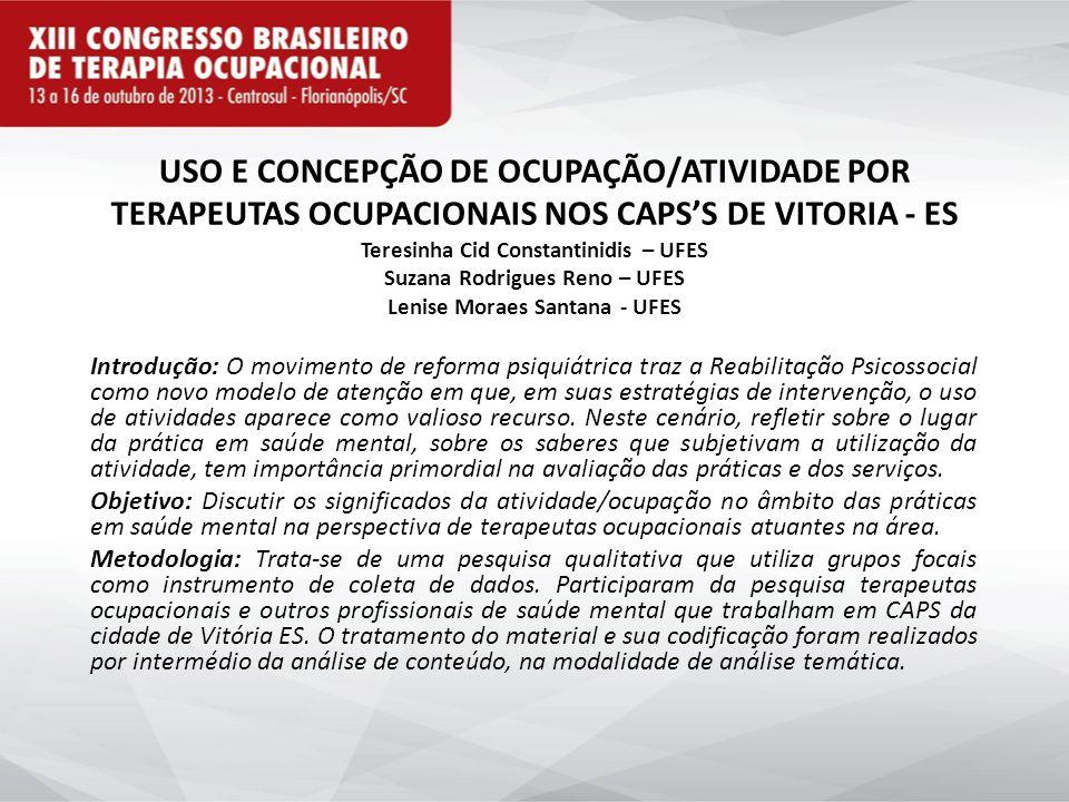 Resultados/Discussão: As práticas de terapeutas ocupacionais nos CAPS perpassam por modelos de atuação pautadas por um lado, no discurso manicomial e, por outro lado, no modelo de reabilitação psicossocial.