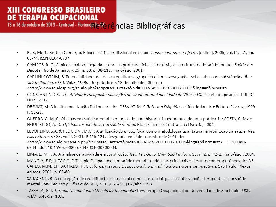 Referências Bibliográficas BUB, Maria Bettina Camargo. Ética e prática profissional em saúde. Texto contexto - enferm. [online]. 2005, vol.14, n.1, pp
