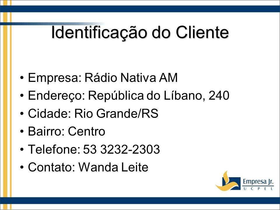 Identificação do Cliente Empresa: Rádio Nativa AM Endereço: República do Líbano, 240 Cidade: Rio Grande/RS Bairro: Centro Telefone: 53 3232-2303 Contato: Wanda Leite