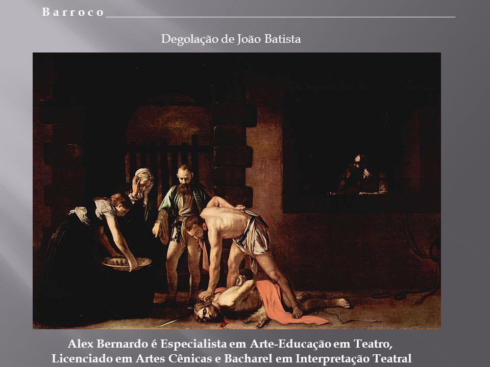B a r r o c o _________________________________________________________ Alex Bernardo é Especialista em Arte-Educação em Teatro, Licenciado em Artes Cênicas e Bacharel em Interpretação Teatral Degolação de João Batista