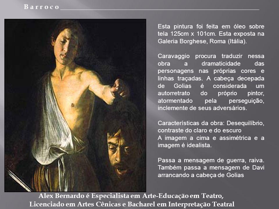 B a r r o c o _________________________________________________________ Alex Bernardo é Especialista em Arte-Educação em Teatro, Licenciado em Artes Cênicas e Bacharel em Interpretação Teatral Esta pintura foi feita em óleo sobre tela 125cm x 101cm.