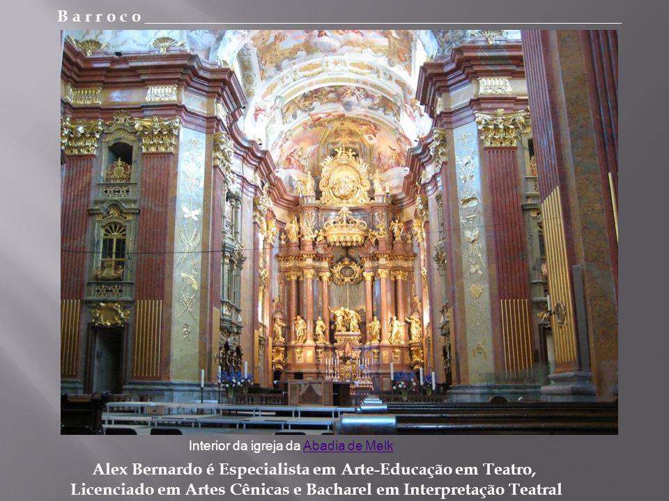 B a r r o c o _________________________________________________________ Alex Bernardo é Especialista em Arte-Educação em Teatro, Licenciado em Artes Cênicas e Bacharel em Interpretação Teatral Interior da igreja da Abadia de MelkAbadia de Melk