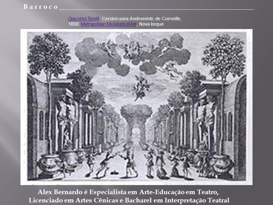 B a r r o c o _________________________________________________________ Alex Bernardo é Especialista em Arte-Educação em Teatro, Licenciado em Artes Cênicas e Bacharel em Interpretação Teatral Giacomo TorelliGiacomo Torelli: Cenário para Andromède, de Corneille, 1650.
