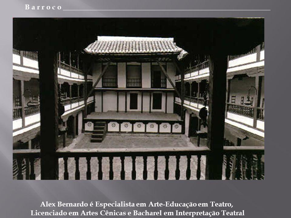 B a r r o c o _________________________________________________________ Alex Bernardo é Especialista em Arte-Educação em Teatro, Licenciado em Artes Cênicas e Bacharel em Interpretação Teatral