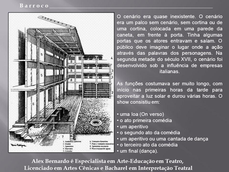 B a r r o c o _________________________________________________________ Alex Bernardo é Especialista em Arte-Educação em Teatro, Licenciado em Artes Cênicas e Bacharel em Interpretação Teatral O cenário era quase inexistente.