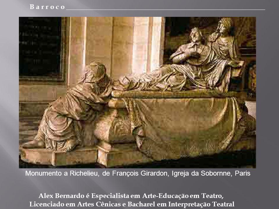B a r r o c o _________________________________________________________ Alex Bernardo é Especialista em Arte-Educação em Teatro, Licenciado em Artes Cênicas e Bacharel em Interpretação Teatral Monumento a Richelieu, de François Girardon, Igreja da Sobornne, Paris