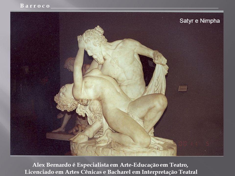 B a r r o c o _________________________________________________________ Alex Bernardo é Especialista em Arte-Educação em Teatro, Licenciado em Artes Cênicas e Bacharel em Interpretação Teatral Satyr e Nimpha