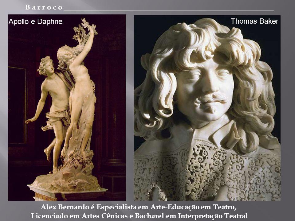 B a r r o c o _________________________________________________________ Alex Bernardo é Especialista em Arte-Educação em Teatro, Licenciado em Artes Cênicas e Bacharel em Interpretação Teatral Apollo e Daphne Thomas Baker