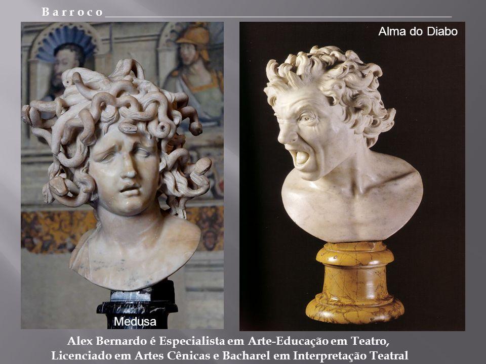 B a r r o c o _________________________________________________________ Alex Bernardo é Especialista em Arte-Educação em Teatro, Licenciado em Artes Cênicas e Bacharel em Interpretação Teatral Medusa Alma do Diabo