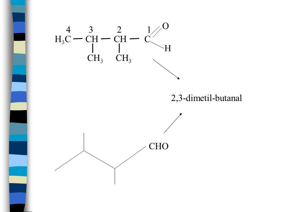 H 3 C CH CH C CH 3 2,3-dimetil-butanal 1234 O H CHO