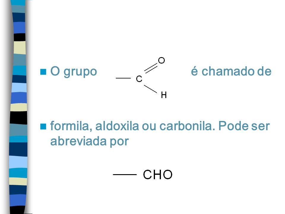 O grupo é chamado de formila, aldoxila ou carbonila. Pode ser abreviada por