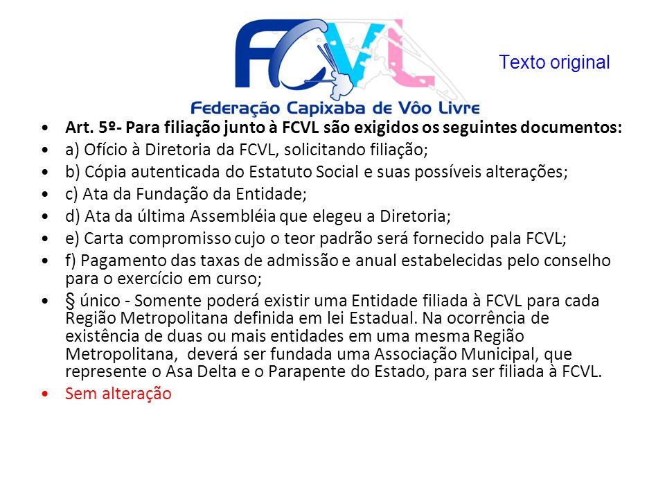 Art. 5º- Para filiação junto à FCVL são exigidos os seguintes documentos: a) Ofício à Diretoria da FCVL, solicitando filiação; b) Cópia autenticada do