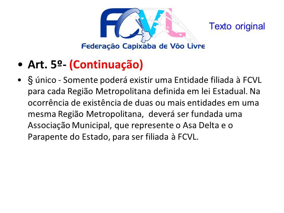 Art. 5º- (Continuação) § único - Somente poderá existir uma Entidade filiada à FCVL para cada Região Metropolitana definida em lei Estadual. Na ocorrê