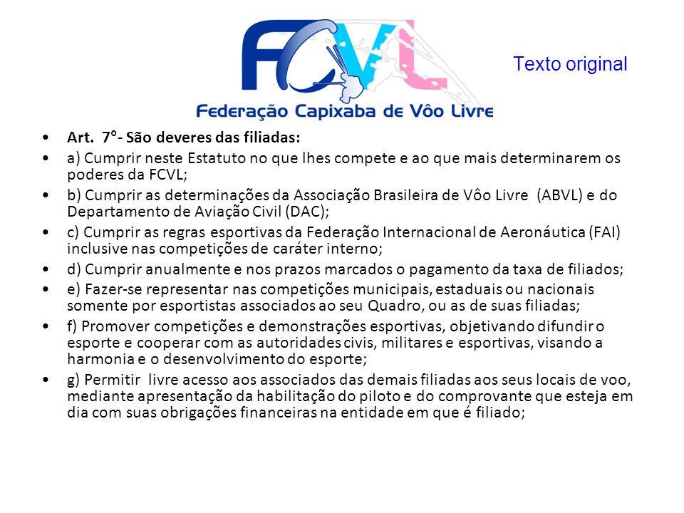 Art. 7°- São deveres das filiadas: a) Cumprir neste Estatuto no que lhes compete e ao que mais determinarem os poderes da FCVL; b) Cumprir as determin
