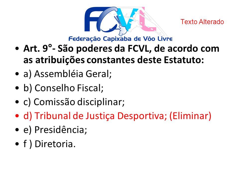 Art. 9°- São poderes da FCVL, de acordo com as atribuições constantes deste Estatuto: a) Assembléia Geral; b) Conselho Fiscal; c) Comissão disciplinar