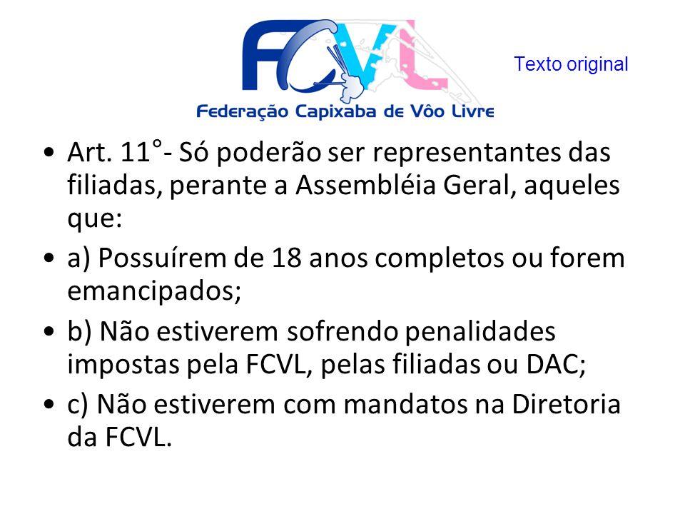 Art. 11°- Só poderão ser representantes das filiadas, perante a Assembléia Geral, aqueles que: a) Possuírem de 18 anos completos ou forem emancipados;