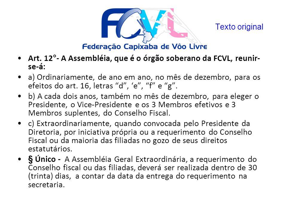 Art. 12°- A Assembléia, que é o órgão soberano da FCVL, reunir- se-á: a) Ordinariamente, de ano em ano, no mês de dezembro, para os efeitos do art. 16
