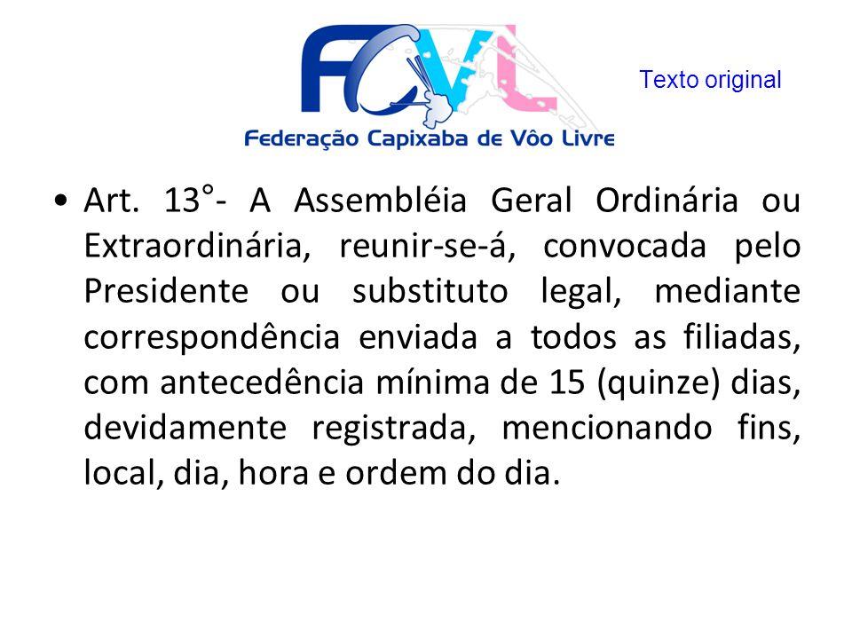 Art. 13°- A Assembléia Geral Ordinária ou Extraordinária, reunir-se-á, convocada pelo Presidente ou substituto legal, mediante correspondência enviada