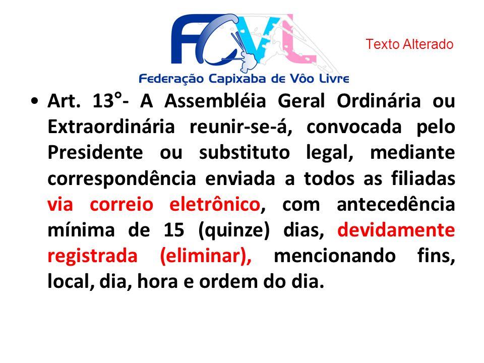Art. 13°- A Assembléia Geral Ordinária ou Extraordinária reunir-se-á, convocada pelo Presidente ou substituto legal, mediante correspondência enviada