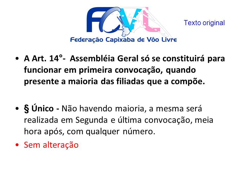 A Art. 14°- Assembléia Geral só se constituirá para funcionar em primeira convocação, quando presente a maioria das filiadas que a compõe. § Único - N