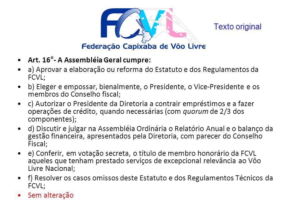 Art. 16°- A Assembléia Geral cumpre: a) Aprovar a elaboração ou reforma do Estatuto e dos Regulamentos da FCVL; b) Eleger e empossar, bienalmente, o P