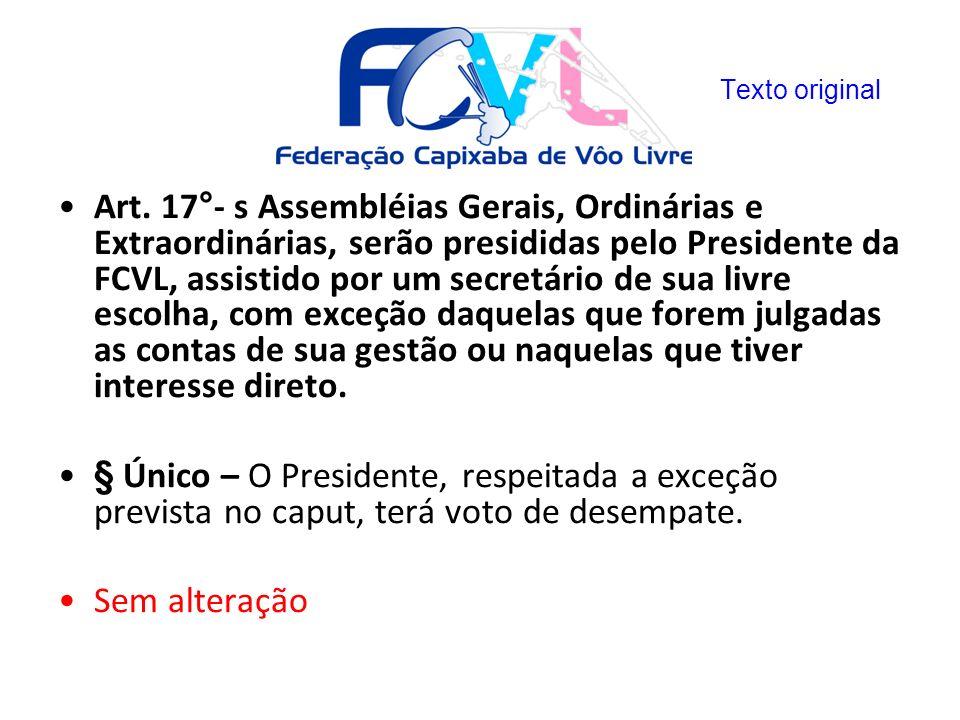 Art. 17°- s Assembléias Gerais, Ordinárias e Extraordinárias, serão presididas pelo Presidente da FCVL, assistido por um secretário de sua livre escol