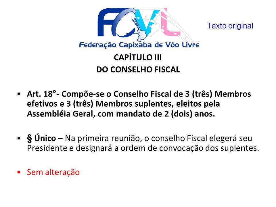 CAPÍTULO III DO CONSELHO FISCAL Art. 18°- Compõe-se o Conselho Fiscal de 3 (três) Membros efetivos e 3 (três) Membros suplentes, eleitos pela Assemblé