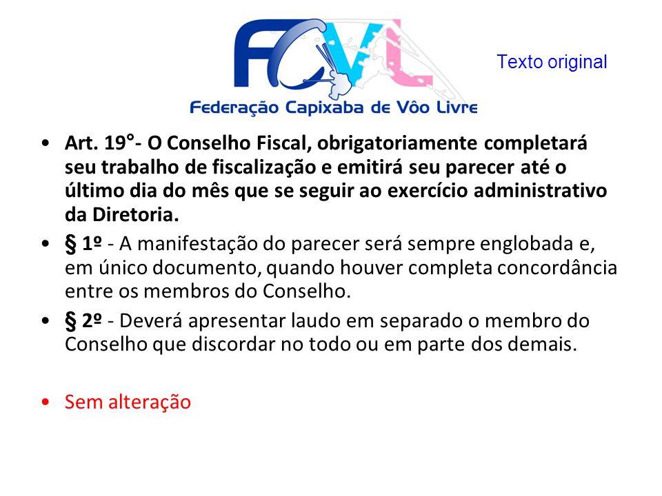 Art. 19°- O Conselho Fiscal, obrigatoriamente completará seu trabalho de fiscalização e emitirá seu parecer até o último dia do mês que se seguir ao e