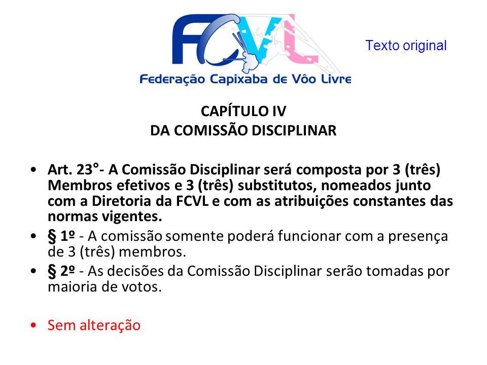 CAPÍTULO IV DA COMISSÃO DISCIPLINAR Art. 23°- A Comissão Disciplinar será composta por 3 (três) Membros efetivos e 3 (três) substitutos, nomeados junt