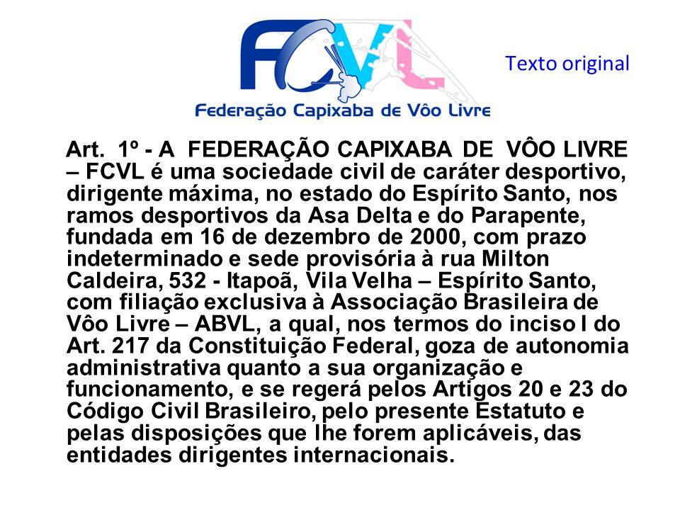 Texto original Art. 1º - A FEDERAÇÃO CAPIXABA DE VÔO LIVRE – FCVL é uma sociedade civil de caráter desportivo, dirigente máxima, no estado do Espírito