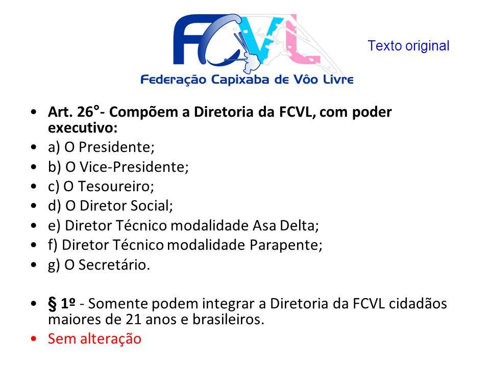 Art. 26°- Compõem a Diretoria da FCVL, com poder executivo: a) O Presidente; b) O Vice-Presidente; c) O Tesoureiro; d) O Diretor Social; e) Diretor Té