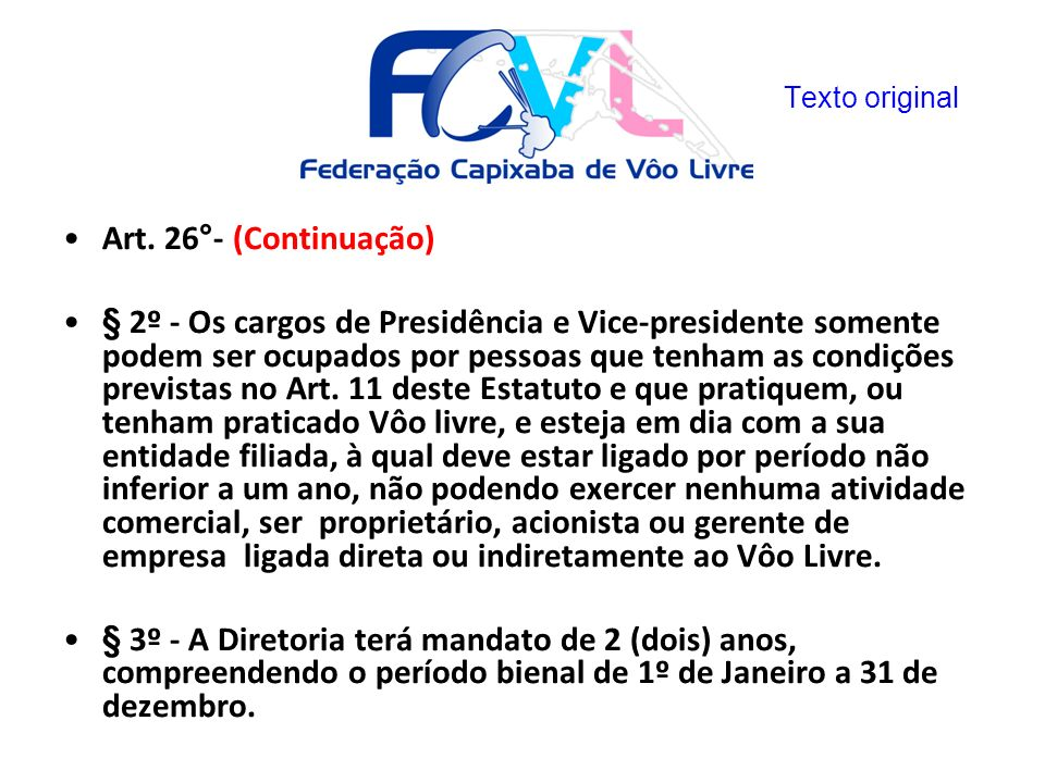 Art. 26°- (Continuação) § 2º - Os cargos de Presidência e Vice-presidente somente podem ser ocupados por pessoas que tenham as condições previstas no