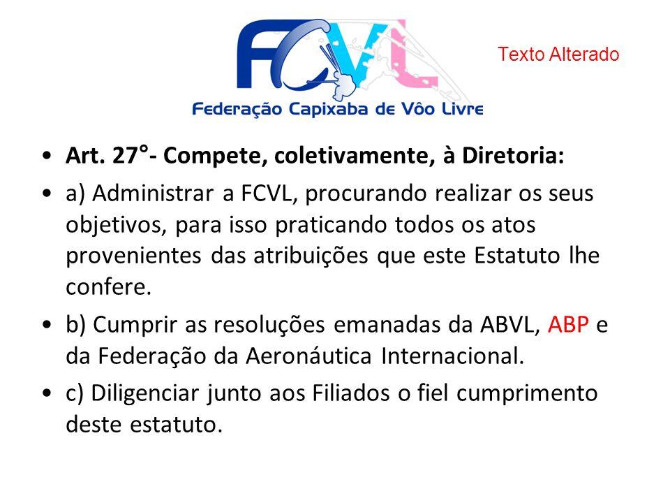 Art. 27°- Compete, coletivamente, à Diretoria: a) Administrar a FCVL, procurando realizar os seus objetivos, para isso praticando todos os atos proven